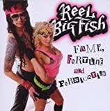 Reel Big Fish Fame, Fortune, And Fornication
