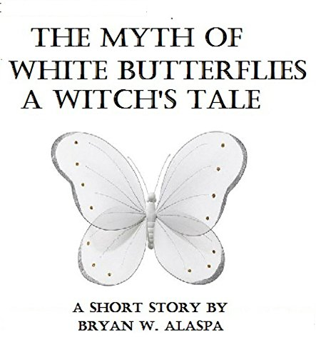 Bryan Alaspa - The Myth of White Butterflies: A Witch's Tale (English Edition)