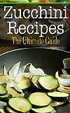 Zucchini Recipes: The Ultimate Guide