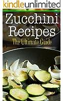 Zucchini Recipes: The Ultimate Guide (English Edition)