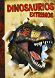 img - for Dinosaurios extremos / Extreme Dinosaurs (Spanish Edition) book / textbook / text book