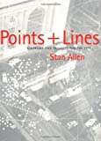 Points and Lines: Diagrams and Projects for the City (1568981554) by Stan Allen