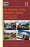 img - for The Afterlives of the Psychiatric Asylum: Recycling Concepts, Sites and Memories (Ashgate's Geographies of Health Series) by Graham Moon (2015-06-28) book / textbook / text book