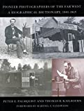 img - for Pioneer Photographers of the Far West: A Biographical Dictionary, 1840-1865 by Peter Palmquist (2000-05-03) book / textbook / text book