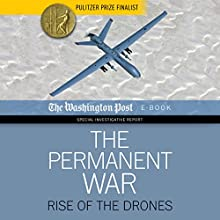 The Permanent War: Rise of the Drones (       UNABRIDGED) by The Washington Post Narrated by Paul Fleschner