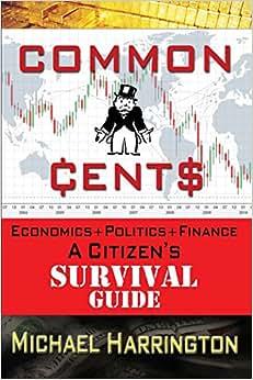 Common Cents: Economic+Politics+Finance A Citizen's Survival Guide