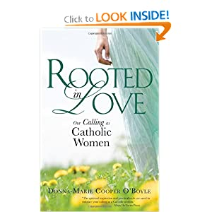 Rooted in Love: Our Calling as Catholic Women Donna-Marie Cooper O'Boyle