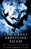 The Great Abolition Sham: The True Story of the End of the British Slave Trade (0750934913) by Jordan, Michael