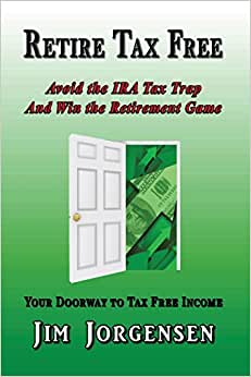 Retire Tax Free: Avoid The IRA Tax Trap And Win The Retirement Game