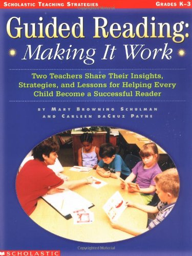 Guided Reading: Making It Work: Two Teachers Share Their Insights, Strategies, And Lessons For Helping Every Child Become A Successful Reader (Teaching Strategies) front-941575