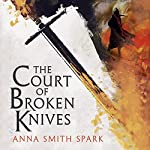 The Court of Broken Knives: Empires of Dust, Book 1 | Anna Smith Spark