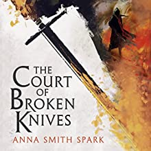 The Court of Broken Knives: Empires of Dust, Book 1 Audiobook by Anna Smith Spark Narrated by Colin Mace