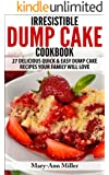 The Irresistible Dump Cake Cookbook: 27 Delicious Quick & Easy Dump Cake Recipes Your Family Will Love