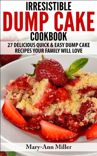 Mary-Ann Miller - The Irresistible Dump Cake Cookbook: 27 Delicious Quick & Easy Dump Cake Recipes Your Family Will Love (English Edition)