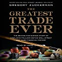 The Greatest Trade Ever: How John Paulson Defied Wall Street and Made Financial History (       UNABRIDGED) by Gregory Zuckerman Narrated by Marc Cashman