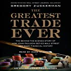 The Greatest Trade Ever: How John Paulson Defied Wall Street and Made Financial History Hörbuch von Gregory Zuckerman Gesprochen von: Marc Cashman
