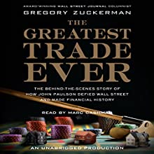 The Greatest Trade Ever: How John Paulson Defied Wall Street and Made Financial History Audiobook by Gregory Zuckerman Narrated by Marc Cashman