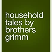 Household Tales by Brothers Grimm | [Jacob Grimm, Wilhelm Grimm]
