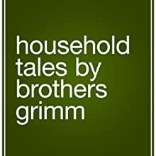 Household Tales (       UNABRIDGED) by The Brothers Grimm Narrated by Kelly Lintz