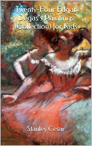 Twenty-Four Edgar Degas's Paintings (Collection) for Kids by Stanley Cesar