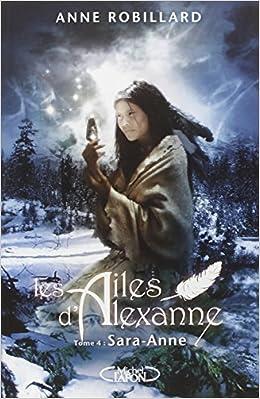 Les ailes d'Alexanne T04 - Robillard Anne