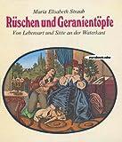 Rüschen und Geranientöpfe: Von Lebensart und Sitte an der Waterkant (Illustrierte Ausgabe mit Vorlagen der Farbtafeln aus der Lithographie-Sammlung von Dr. Christa Pieske)
