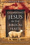Celebrating Jesus in the Biblical Feasts: Discovering Their Significance to You as a Christian