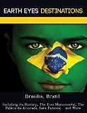 Sandra Wilkins Brasilia, Brazil: Including its History, The Eixo Monumental, The Palácio da Alvorada, Lake Paranoá, and More