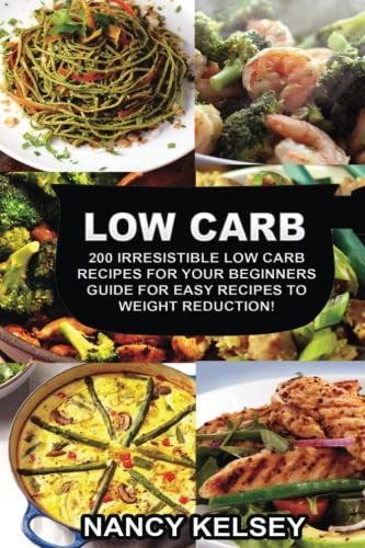 Low Carb: 200 Irresistible Low Carb Recipes For Your Beginners Guide For Easy Recipes To Weight Reduction! (Recipes For Your compare prices)