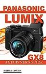 Panasonic Lumix GX8: A Beginner's Gui...