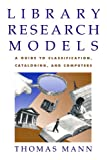 Library Research Models: A Guide to Classification, Cataloging, and Computers (019509395X) by Mann, Thomas