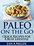img - for Paleo on the Go - Quick Recipes for a Busy Lifestyle book / textbook / text book