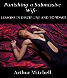 Punishing a Submissive Wife: Lessons in Discipline and Bondage (Submissive Wife Series Book 2)