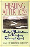 Healing After Loss: Daily Meditations For Working Through Grief by Martha Whitmore Hickman (1st (first) Edition) [Paperback(1994)]