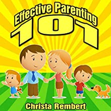 Effective Parenting 101: Raising Balanced Children in an Unbalanced World Audiobook by Christa Rembert Narrated by Anne Valliere