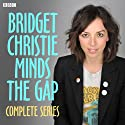 Bridget Christie Minds the Gap: Complete Series Radio/TV Program by Bridget Christie Narrated by Bridget Christie, Fred MacAulay