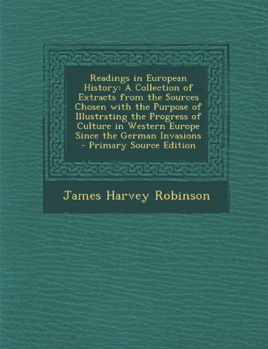 Readings in European History: A Collection of Extracts from the Sources Chosen with the Purpose of Illustrating the Progress of Culture in Western ... the German Invasions - Primary Source Edition