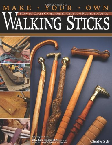 Make Your Own Walking Sticks: How to Craft Canes and Staffs from Rustic to Fancy (Make To Stick compare prices)