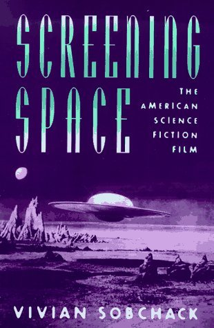 Screening Space: The American Science Fiction Film, by Vivian Sobchack