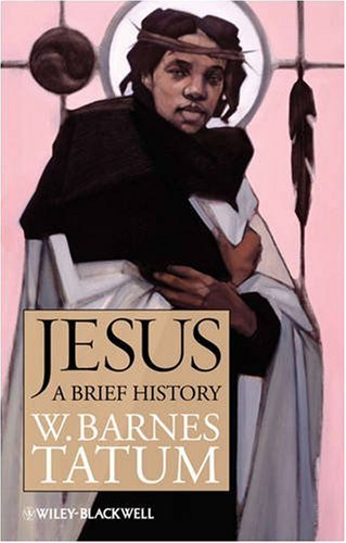 Jesus: A Brief History (Blackwell Brief Histories of Religion), W. Barnes Tatum