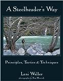 img - for Steelheader's Way, A: Principles, Tactics, & Techniques book / textbook / text book
