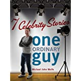 Seven Celebrity Stories, One Ordinary Guy ~ Michael-John Wolfe