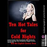 Ten Hot Tales for Cold Nights: Ten Explicit Erotica Stories | Connie Hastings,Jessica Crocker,Kate Youngblood,Samantha Sampson,Stacy Reinhardt,Maggie Fremont,Nycole Folk