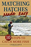 img - for Matching Hatches Made Easy: 10 Steps to Catch More Fish book / textbook / text book
