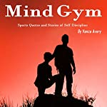 Mind Gym: Sports Quotes and Stories of Self Discipline | Vance Avery