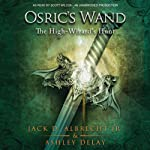 The High-Wizard's Hunt: Osric's Wand, Book Two (       UNABRIDGED) by Ashley Delay, Jack D. Albrecht Jr Narrated by Scot Wilcox