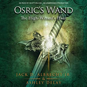 The High-Wizard's Hunt: Osric's Wand, Book Two | [Ashley Delay, Jack D. Albrecht Jr]