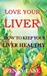 LOVE YOUR LIVER:How to keep your live...