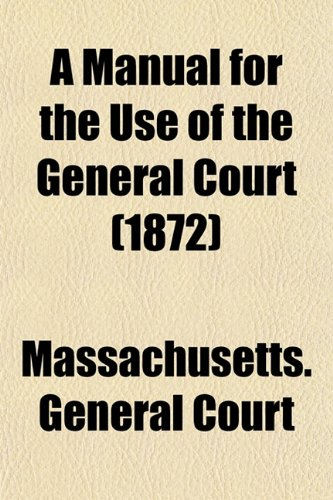 A Manual for the Use of the General Court (1872)