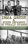 Irma Grese & The SS Girls From Hell:...